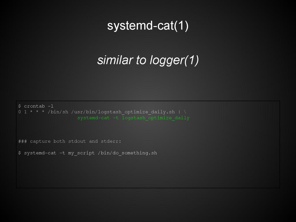 systemd-cat(1) similar to logger(1) $ crontab -...