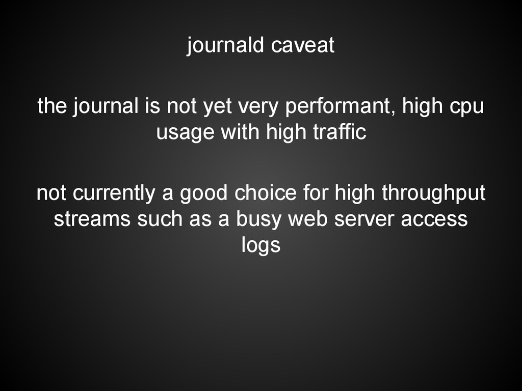 journald caveat the journal is not yet very per...