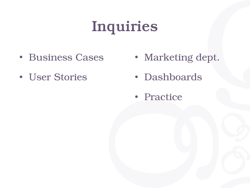 Inquiries • Business Cases • User Stories • Mar...
