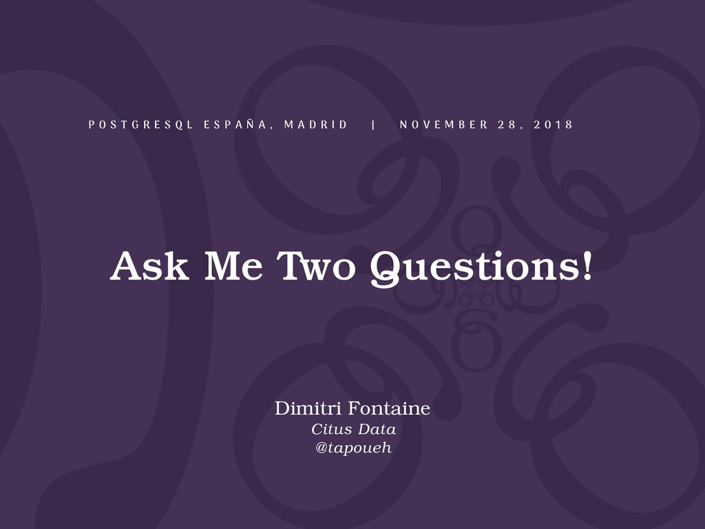Ask Me Two Questions! Dimitri Fontaine Citus Da...
