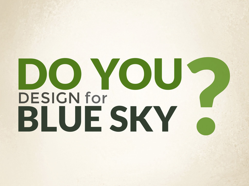 DO YOU DESIGN for ? BLUE SKY