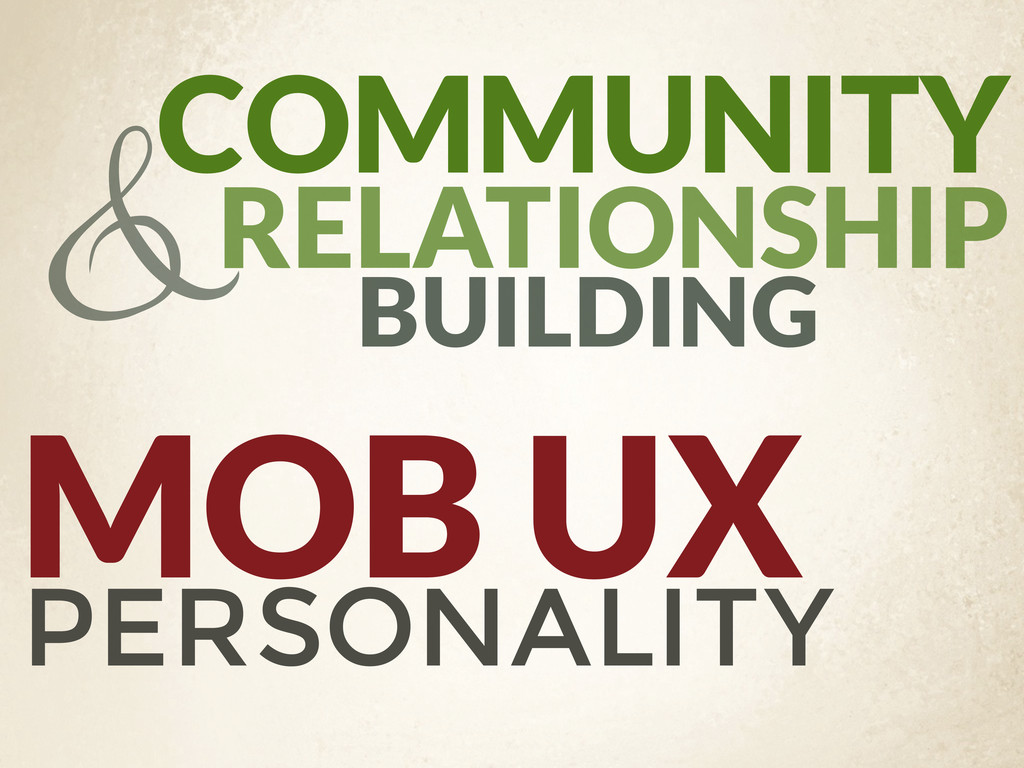 MOB UX PERSONALITY COMMUNITY BUILDING RELATIONS...