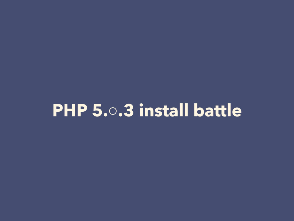 PHP 5.○.3 install battle