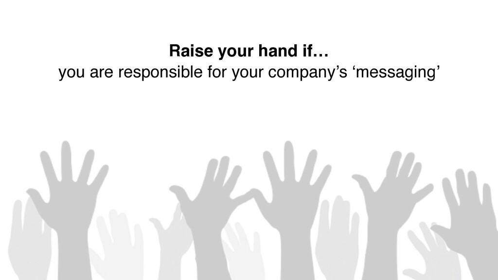 4 Raise your hand if… you are responsible for y...