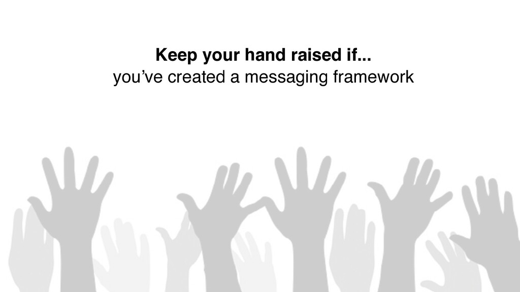 5 Keep your hand raised if... you've created a ...