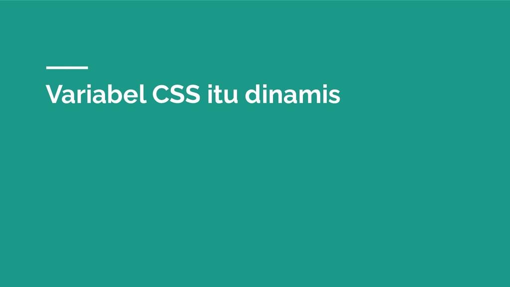 Variabel CSS itu dinamis