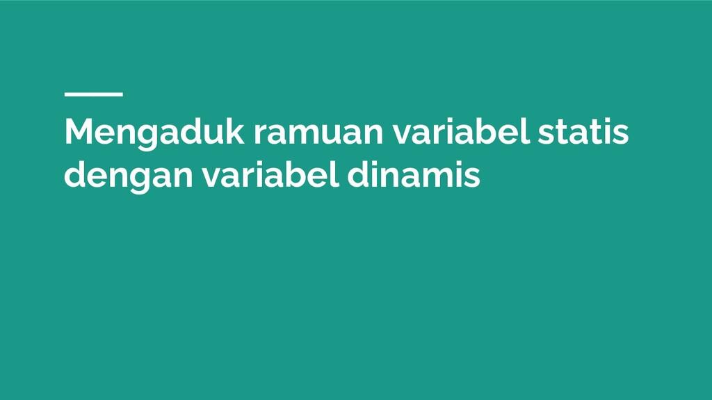 Mengaduk ramuan variabel statis dengan variabel...