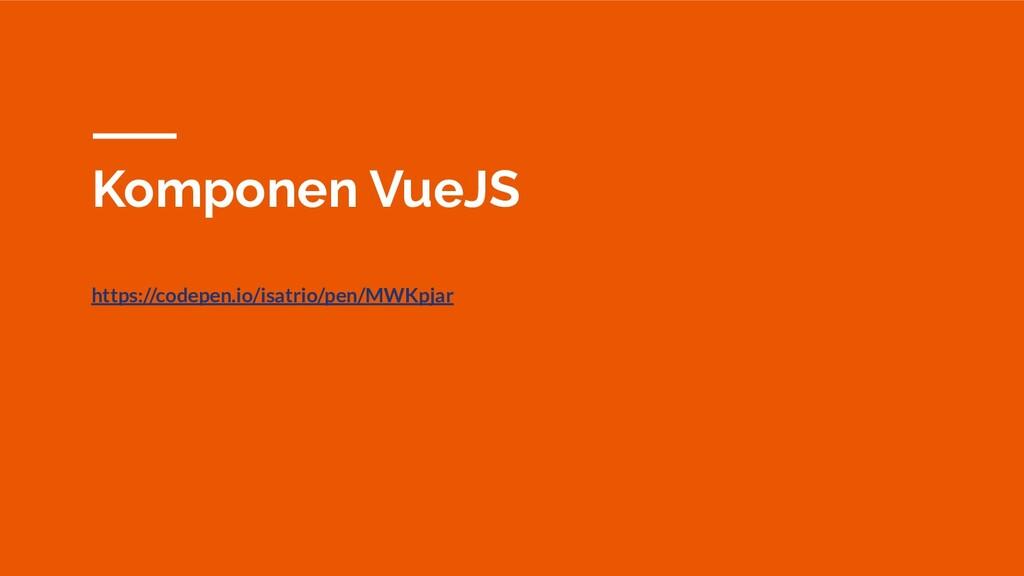Komponen VueJS https://codepen.io/isatrio/pen/M...