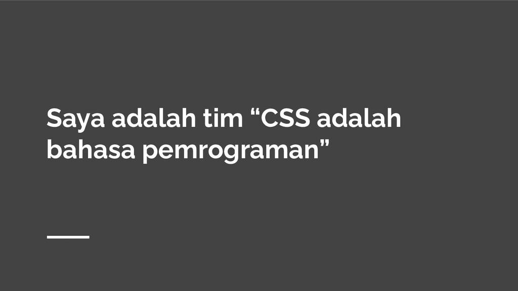 """Saya adalah tim """"CSS adalah bahasa pemrograman"""""""
