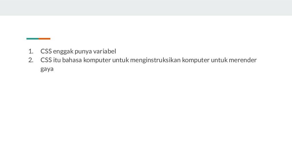 1. CSS enggak punya variabel 2. CSS itu bahasa ...