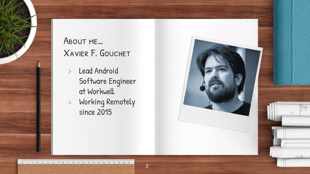 About me… Xavier F. Gouchet > Lead Android Soft...