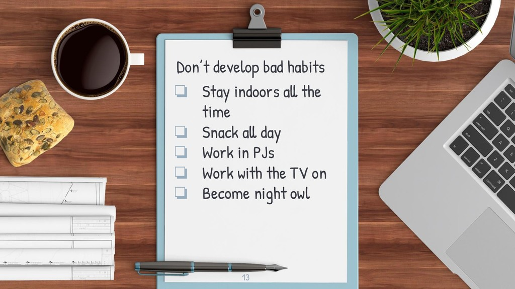 13 Don't develop bad habits ❏ Stay indoors all ...