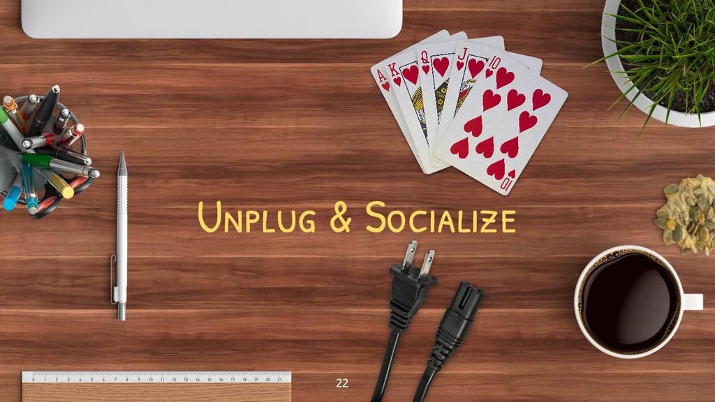 Unplug & Socialize 22