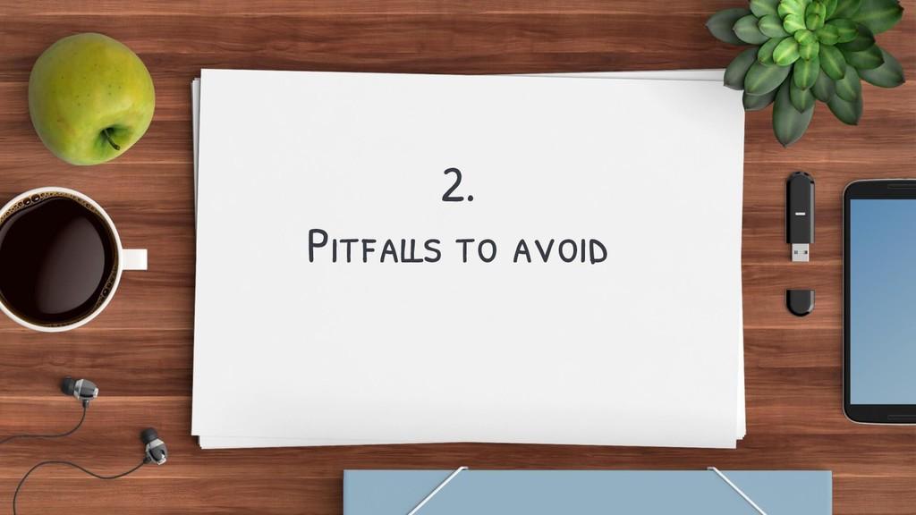2. Pitfalls to avoid