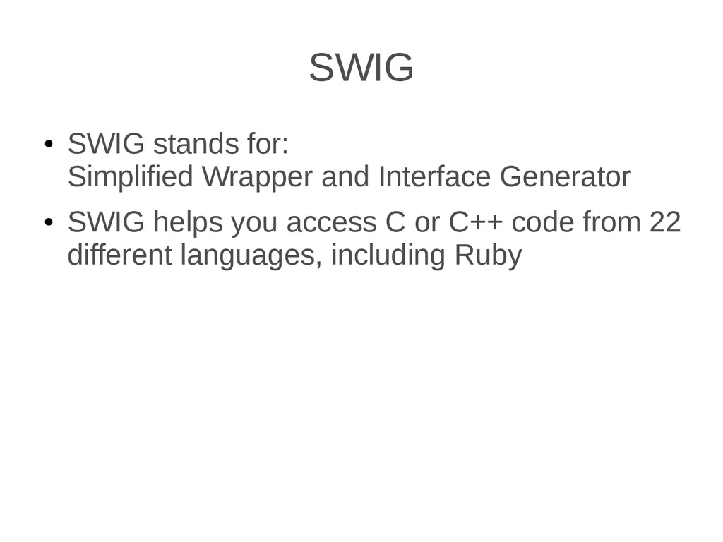 SWIG ● SWIG stands for: Simplified Wrapper and ...