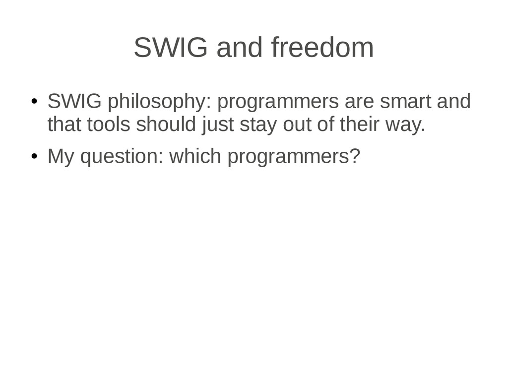 SWIG and freedom ● SWIG philosophy: programmers...