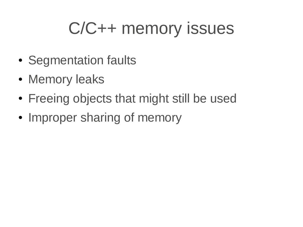 C/C++ memory issues ● Segmentation faults ● Mem...
