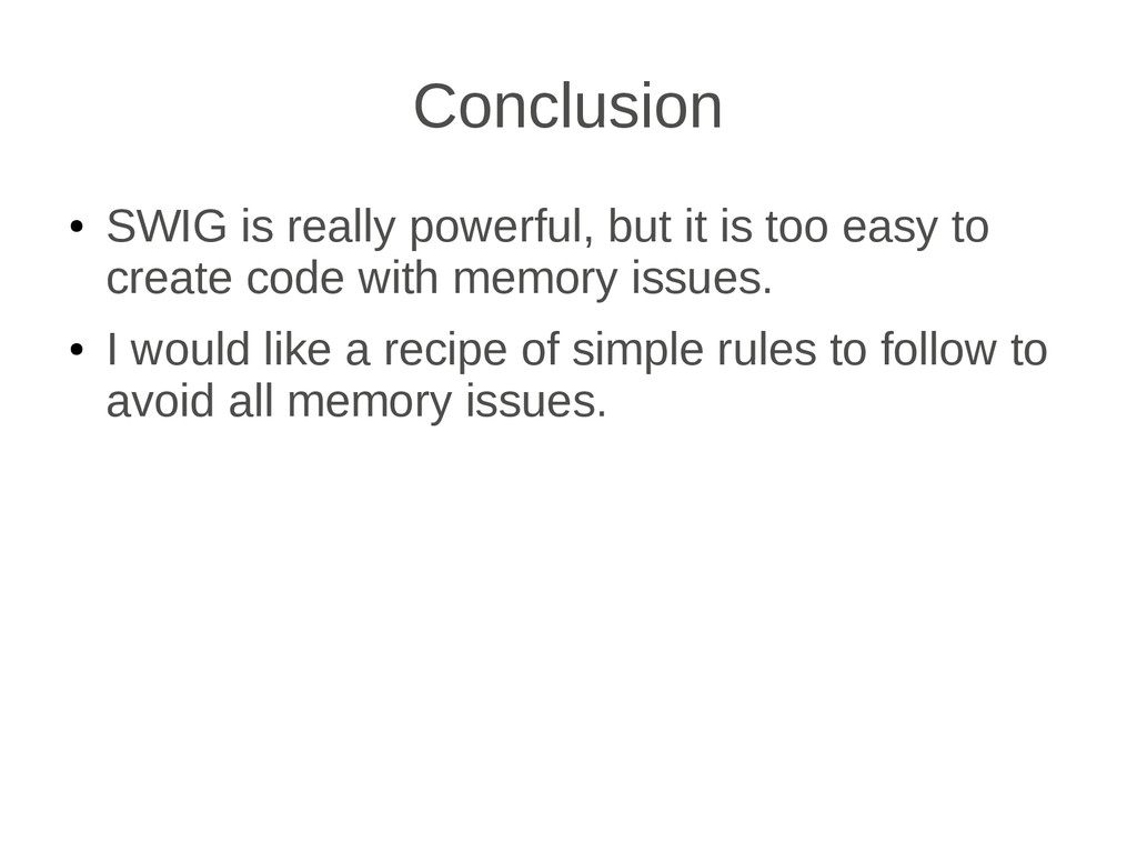 Conclusion ● SWIG is really powerful, but it is...