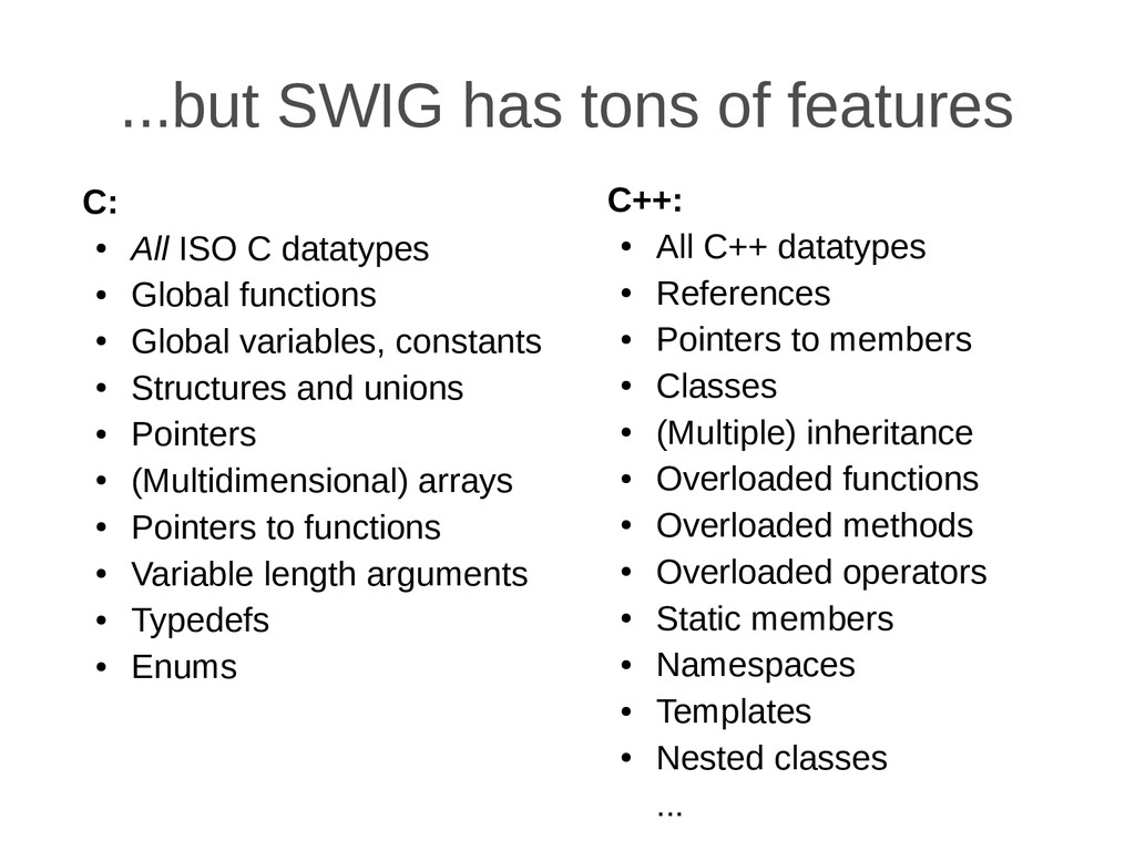 ...but SWIG has tons of features C: ● All ISO C...