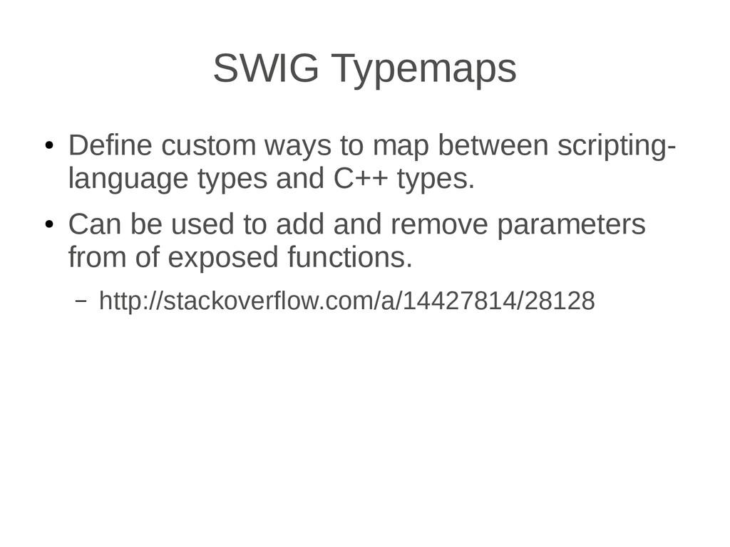 SWIG Typemaps ● Define custom ways to map betwe...