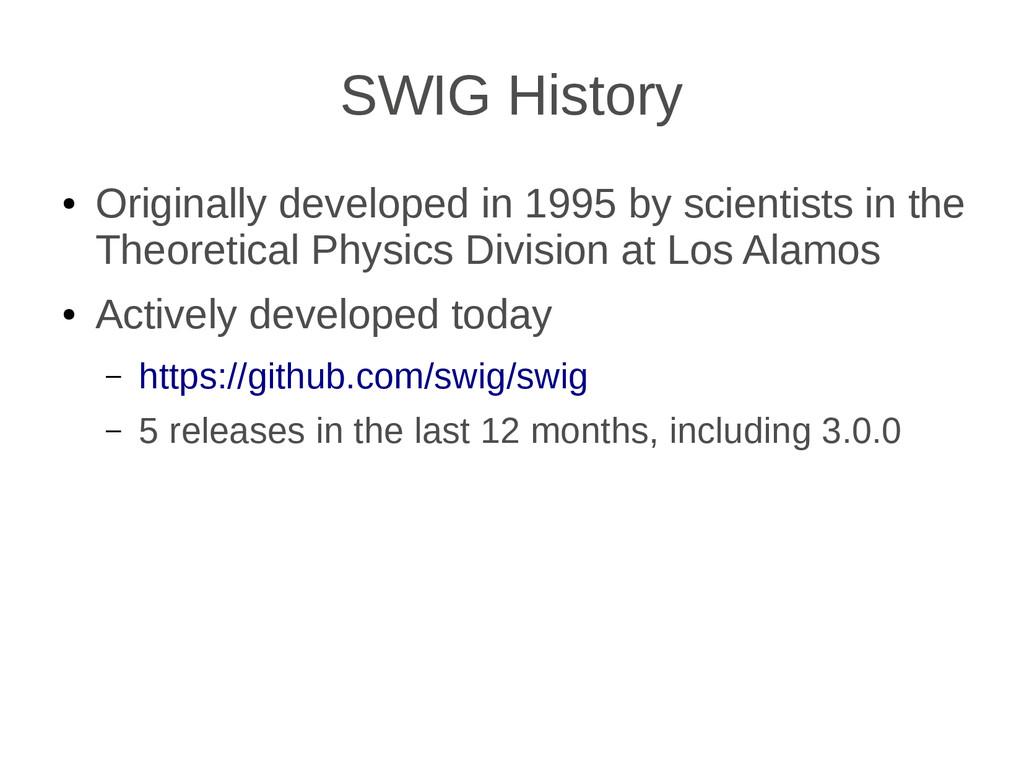 SWIG History ● Originally developed in 1995 by ...