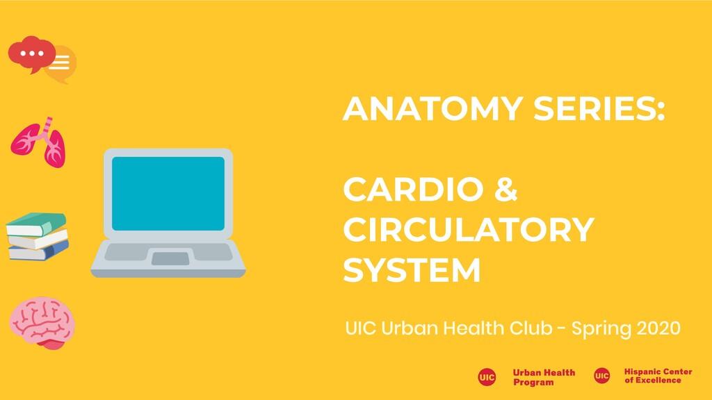 UIC Urban Health Club - Spring 2020 ANATOMY SER...