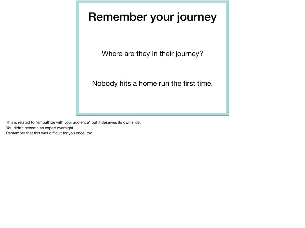 Remember your journey Where are they in their j...