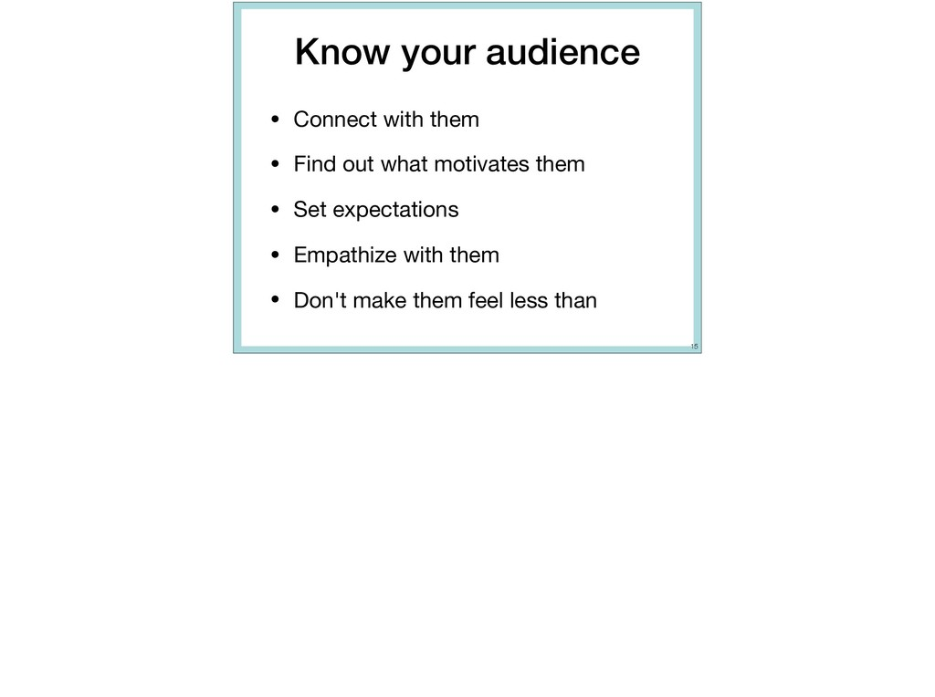 Know your audience • Connect with them  • Find ...