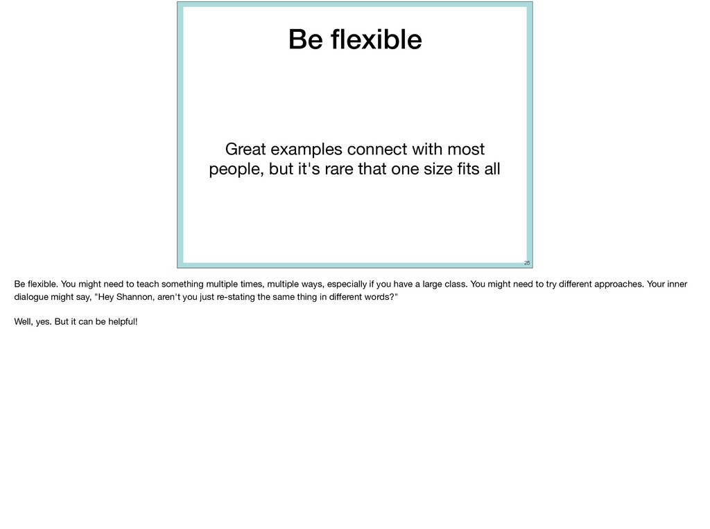 Be flexible Great examples connect with most peo...