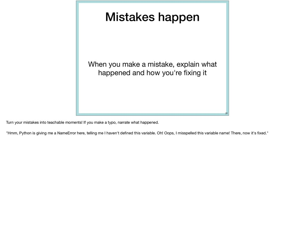 Mistakes happen When you make a mistake, explai...