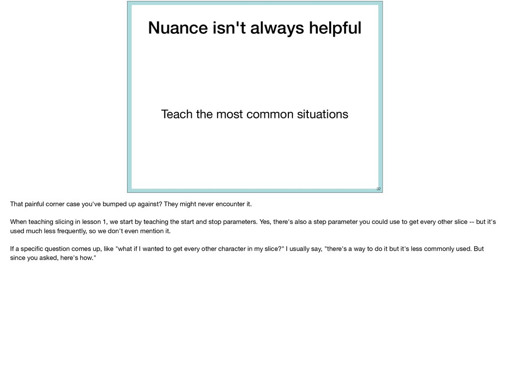 Nuance isn't always helpful Teach the most comm...