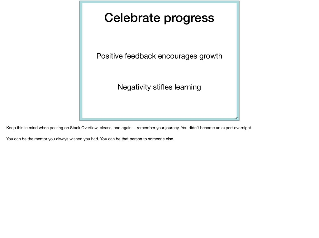Celebrate progress Positive feedback encourages...