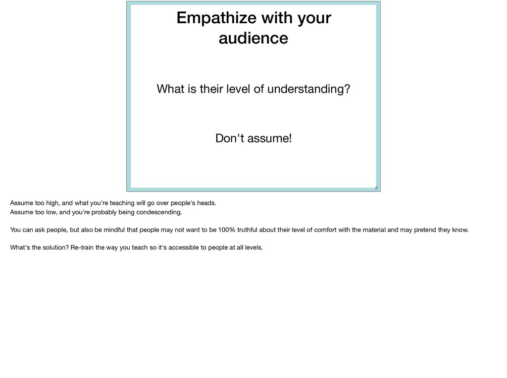 Empathize with your audience What is their leve...