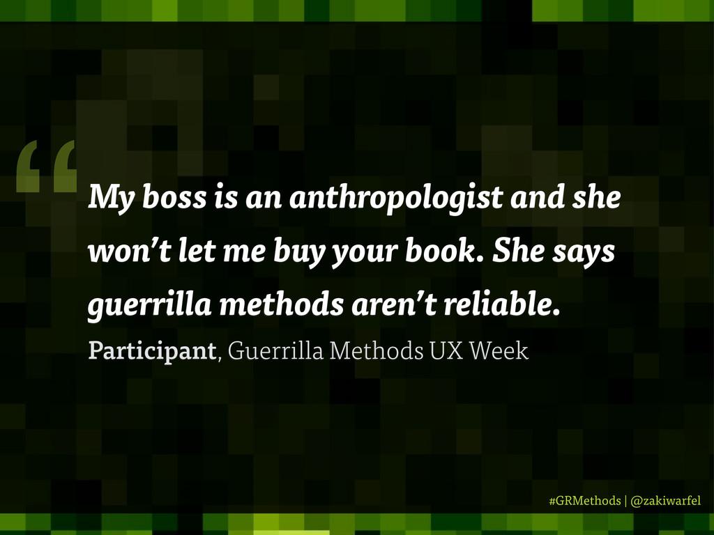 #GRMethods | @zakiwarfel My boss is an anthropo...