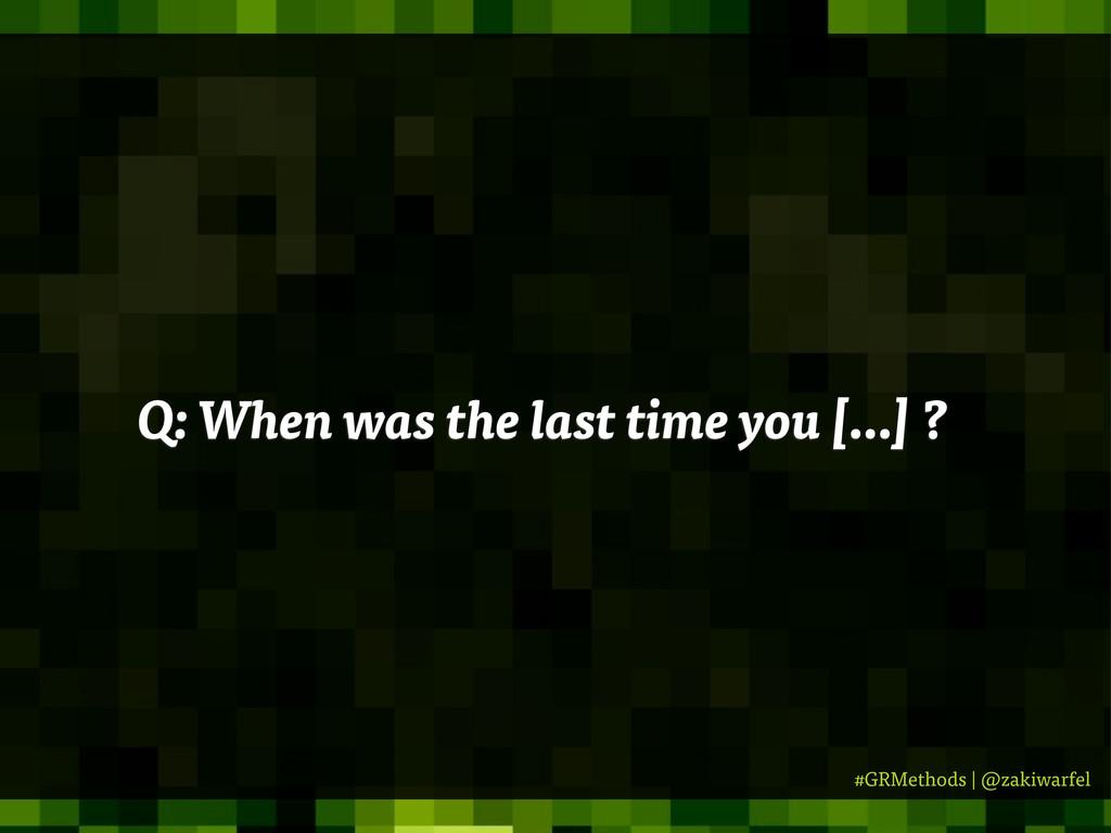 #GRMethods | @zakiwarfel Q: When was the last t...