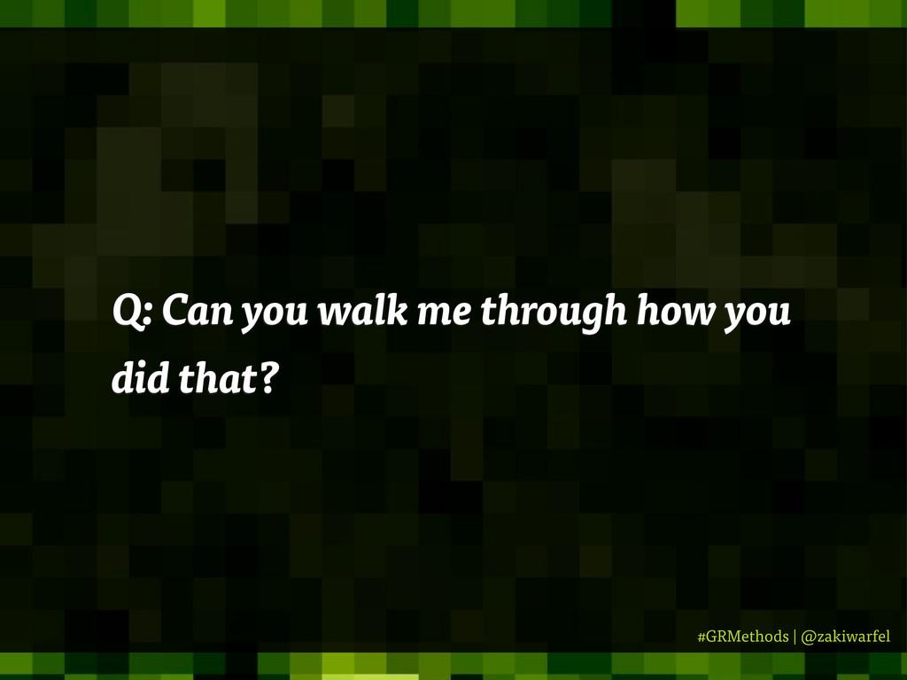 #GRMethods | @zakiwarfel Q: Can you walk me thr...