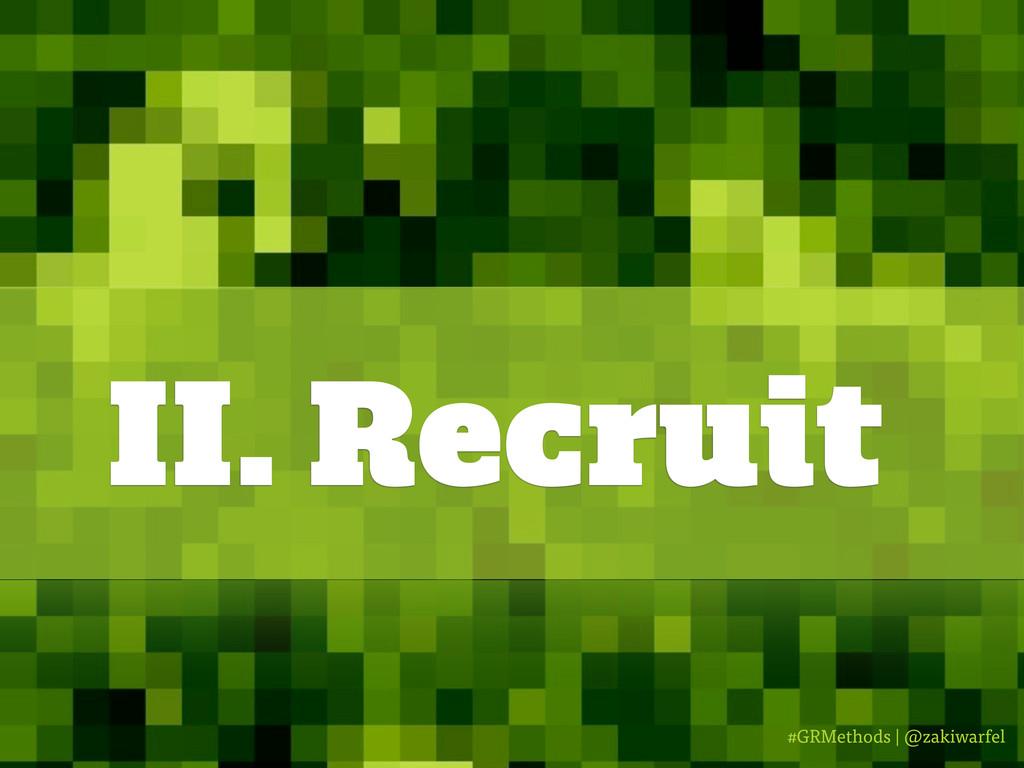 #GRMethods | @zakiwarfel II. Recruit