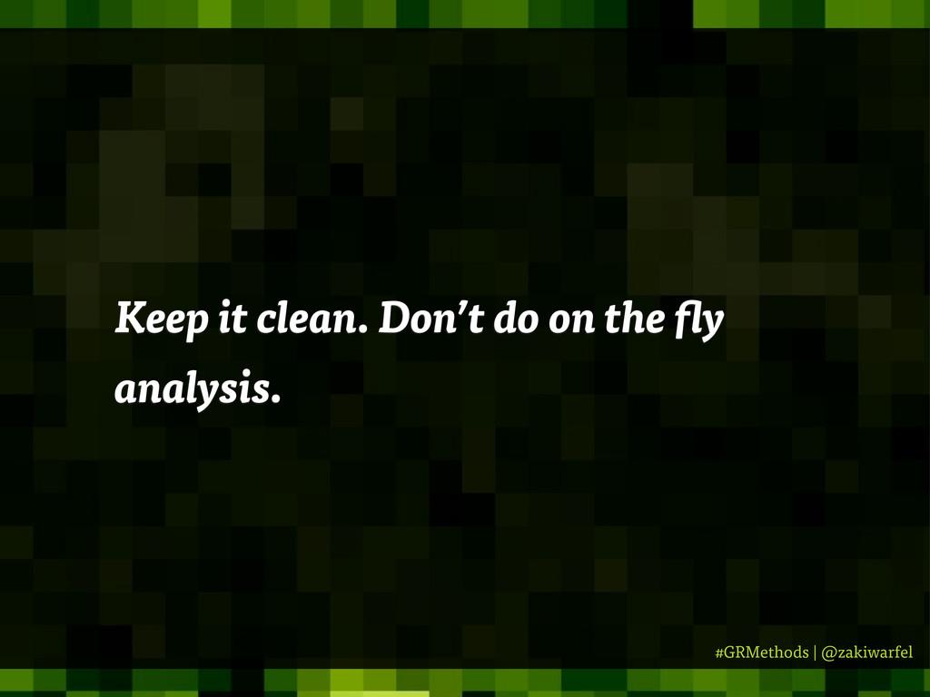 #GRMethods | @zakiwarfel Keep it clean. Don't d...