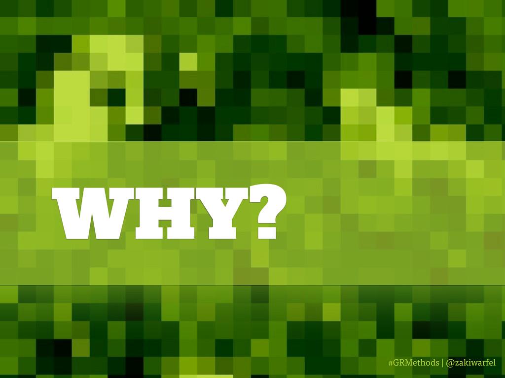 #GRMethods | @zakiwarfel WHY?