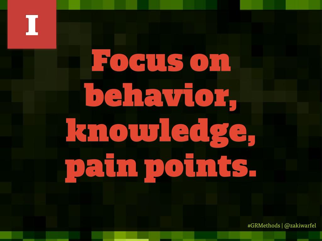 #GRMethods | @zakiwarfel Focus on behavior, kno...