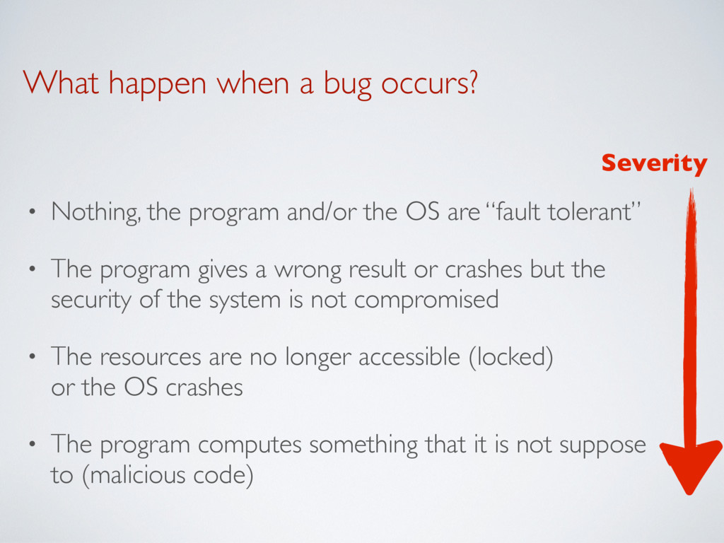 What happen when a bug occurs? • Nothing, the p...