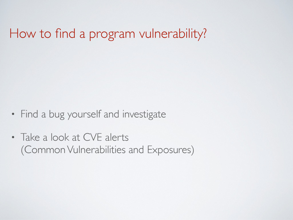 How to find a program vulnerability? • Find a bu...