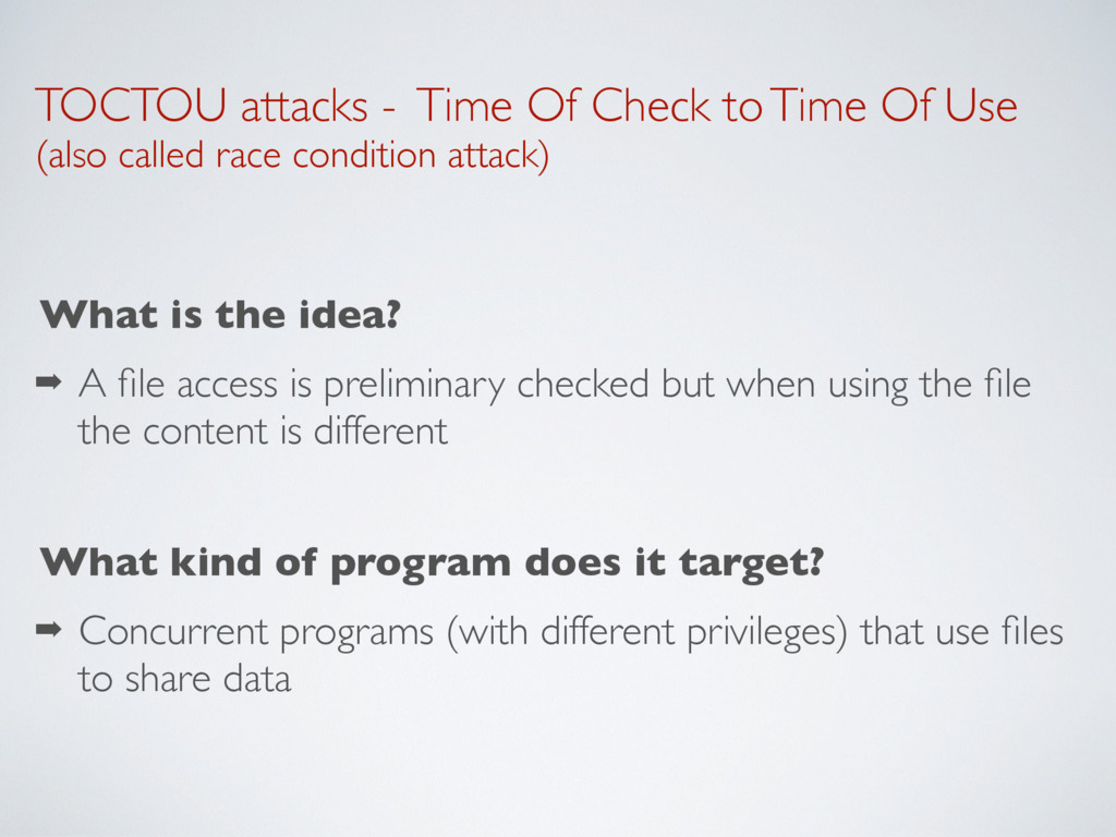 TOCTOU attacks - Time Of Check to Time Of Use 