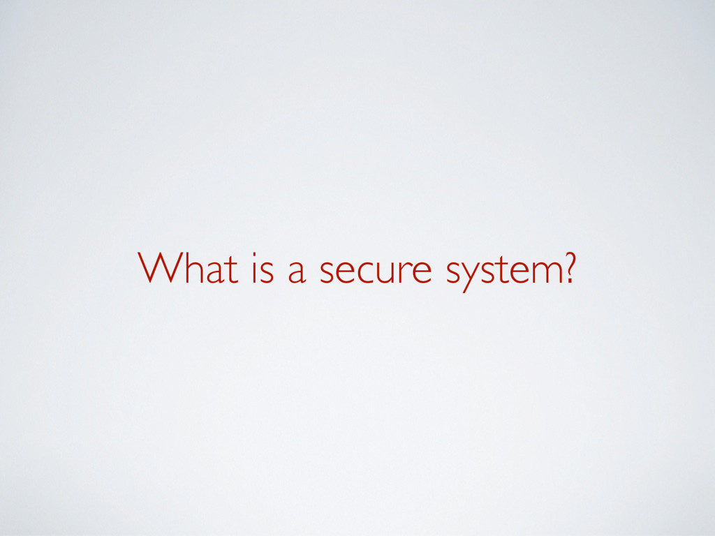 What is a secure system?