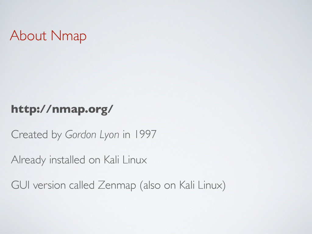 About Nmap http://nmap.org/ Created by Gordon L...