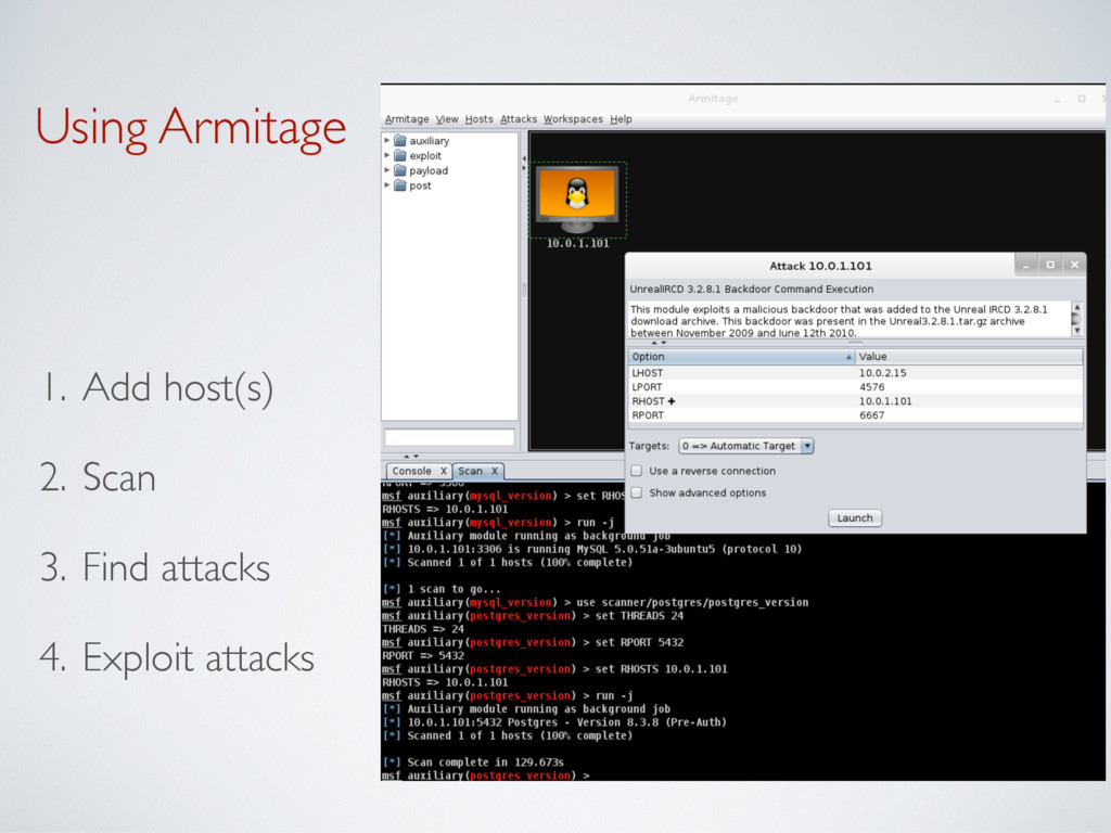 Using Armitage 1. Add host(s) 2. Scan 3. Find a...