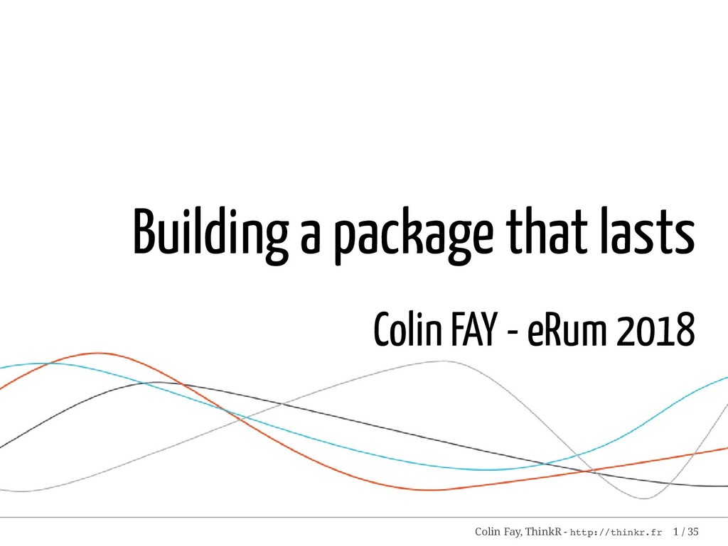 Building a package that lasts Colin FAY - eRum ...