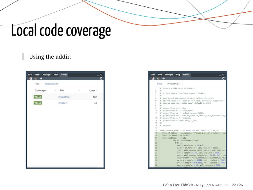 Local code coverage Using the addin Colin Fay, ...