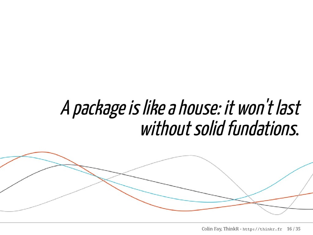 A package is like a house: it won't last withou...