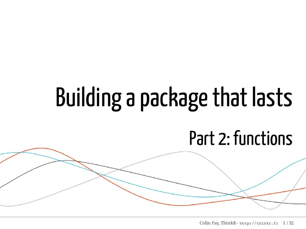 Building a package that lasts Part 2: functions...